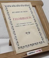 Filobiblión. Muy hermoso tratado sobre el amor a los libros - Ricardo de Bury