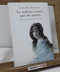 Le ordeno a usted que me quiera. El amor secreto de Francisco Franco - Emilio Ruiz Barrachina