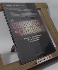La conquesta de Catalunya. Diari d´operacions de l´exércit de Franco - Carles López Rovira