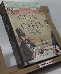 La ciutat dels cafès. Barcelona 1750-1880 - Paco Villar
