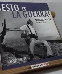 ¡Esto es la guerra! Robert Capa en acción - Richard Whelan