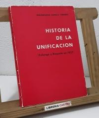 Historia de la unificación. Falange y Requeté en 1937. (Dedicado por el autor) - Maximiliano García Venero