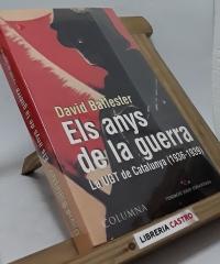 Els anys de la guerra. La UGT de Catalunya (1936-1939) - David Ballester