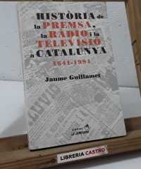 Història de la premsa, la ràdio i la televisió a Catalunya 1641 - 1994 - Jaume Guillamet