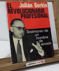 El revolucionario profesional. Testimonio de un hombre en acción - Julián Gorkin