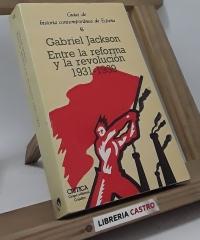 Entre la reforma y la revolución 1931-1939 - Gabriel Jackson