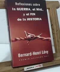 Reflexiones sobre la Guerra, el Mal y el Fin de la Historia - Bernard-Henri Lévy