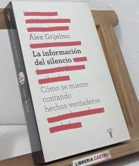 La información del silencio. Cómo se miente contando hechos verdaderos - Álex Grijelmo