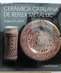 Ceràmica catalana de reflex metàl.lic. Segles XV al XVII (edició numerada) - Jordi Llorens