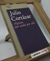 Alguien que anda por ahí y otros relatos - Julio Cortázar