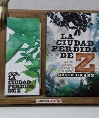 La ciudad perdida de Z. La última expedición en busca de El Dorado - David Grann