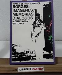 Borges: Imágenes, memorias, diálogos - María Esther Vázquez