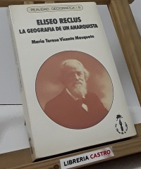 Eliseo Reclus. La geografía de un Anarquista - María Teresa Vicente Mosquete