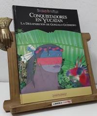 Relatos del Nuevo Mundo. Conquistadores en Yucatán. La desaparición de Gonzalo Guerrero - Miguel Calatayud Cerdán