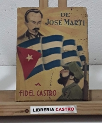 De José Martí a Fidel Castro - Recopilación de Miguel A. de la Guardia Hernández y Héctor Fraga Marsán