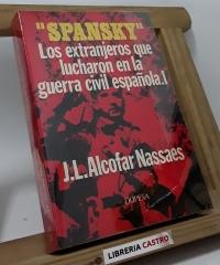 Spansky. Los extranjeros que lucharon en la guerra civil española. I - José Luis Alcofar Nassaes