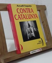 Contra Catalunya. Una crónica - Arcadi Espada