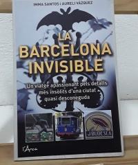 La Barcelona invisible. (Dedicat pels autors) - Imma Santos i Aureli Vàzquez