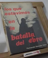 Los que estuvimos en la batalla del Ebro - Fernando Estrada Vidal