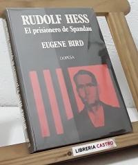 Rudolf Hess. El prisionero de Spandau - Eugene Bird