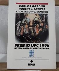Premio UPC 1996. Novela corta de Ciencia Ficción - Carlos Gardini, Robert J. Sawyer y E. Gallego y G. Sánchez
