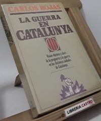 La guerra en Catalunya. Visión objetiva y clara de la preguerra y la guerra en las distintas ciudades de Catalunya - Carlos Rojas