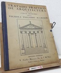 Tratado práctico de arquitectura. Con los cinco órdenes según Vignola - Palladio - Scamozzi. Estudio de los órdenes Griegos y Romanos - J. Coll i March