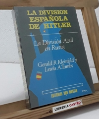 La División Española de Hitler. La División Azul en Rusia - Gerald R. Kleinfeld y Lewis A. Tambs