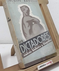 Los dictadores. Sintesis histórica y biográfica - Jacques Bainville