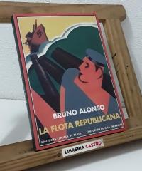La flota republicana y la Guerra Civil de España. Memorias de su comisario general - Bruno Alonso