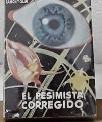 El pesimista corregido - Santiago Ramón y Cajal