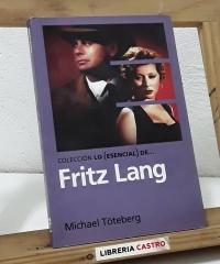 Colección Lo Esencial de... Fritz Lang - Michael Töteberg