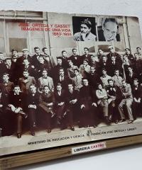 Imágenes de una vida 1883 - 1955. José Ortega y Gasset - Varios
