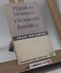 Miguel de Unamuno y la Segunda República - Jean Bécarud