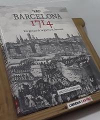 Barcelona 1714. Els gravats de la guerra de Successió - Agustí Alcoberro