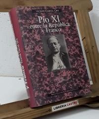 Pío XI entre la República y Franco - Vicente Cárcel Ortí