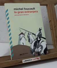 La gran extranjera. Para pensar la literatura - Michel Foucault