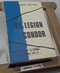 La Legión Cóndor. Documentos de la guerra - Ramón Garriga