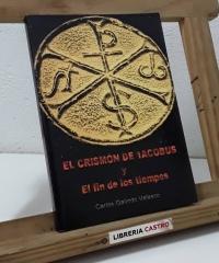 El crismón de Jacobus y El fin de los tiempos - Carlos Galindo Velasco