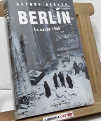 Berlín. La caída 1945 - Antony Beevor