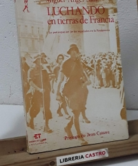 Luchando en tierras de Francia. La participación de los españoles en la Resistencia - Miguel Angel Sanz