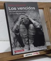 Los vencidos. Por qué la Primera Guerra Mundial no concluyó del todo 1917 - 1923 - Robert Gerwarth