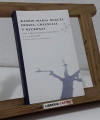 Dioses, creencias y neuronas - Ramón Maria Nogués