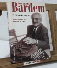 Y todavía sigue. Memorias de un hombre de cine - Juan Antonio Bardem