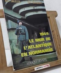 1944: Le mur de l'Atlantique en Normandie - Alain Chazette y Alain Destouches