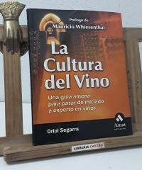 La cultura del Vino. Una guía amena para pasar de iniciado a experto en vinos - Oriol Segarra