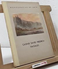 Monografías de Arte. Gaspar David Friedrich. Paisajes - F. Pérez - Dolz, Director
